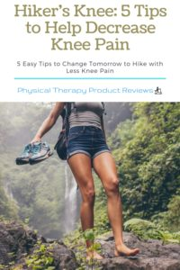 Hiker's Knee: See our 5 Favorite Tips to Decrease Knee Pain with Hiking