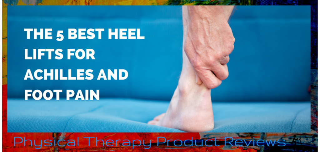 Best Heel Lifts for Achilles and Foot Pain