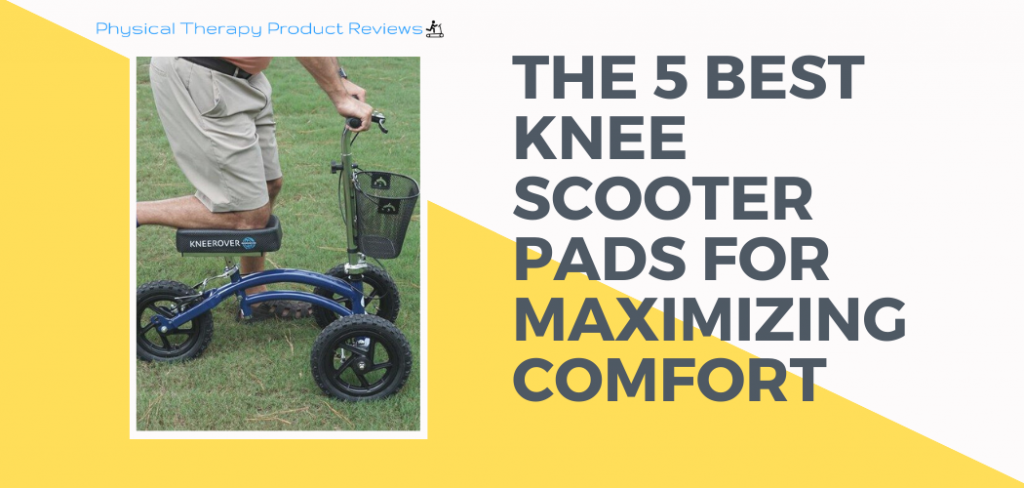 The 5 Best Knee Scooter Pads