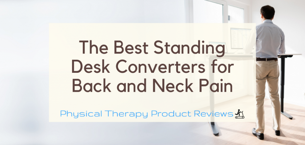 The Best Standing Desk Converters for Back and Neck Pain