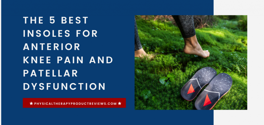 The 5 Best Insoles For Anterior Knee Pain And Patellar Dysfunction