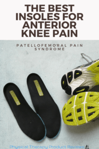 The best Insoles for anterior knee pain and patellofemoral pain syndrome
