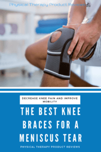 The Best Knee Brace for Meniscus Tears to help improvement pain, mobility, and walking.