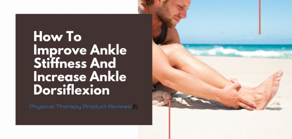 How To Improve Ankle Stiffness And Increase Ankle Dorsiflexion