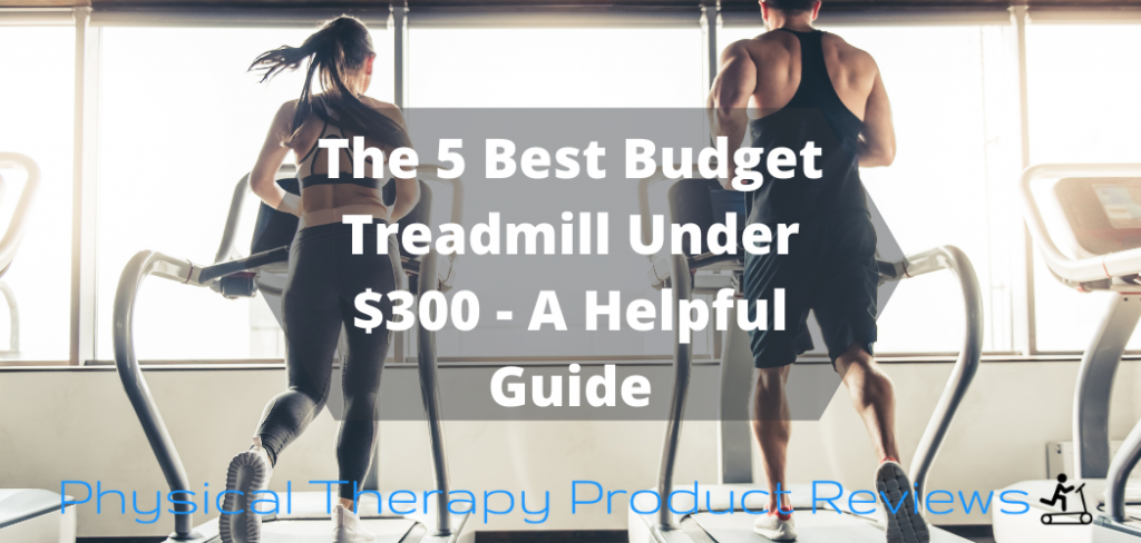 The 5 Best Budget Treadmill Under $300 - A Helpful Guide