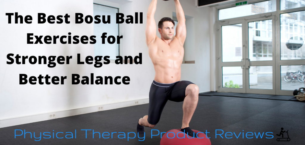 The Best Bosu Ball Exercises for Stronger Legs and Better Balance