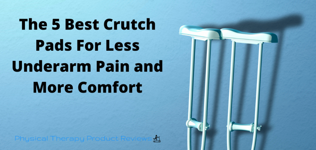 The 5 Best Crutch Pad For Less Underarm Pain