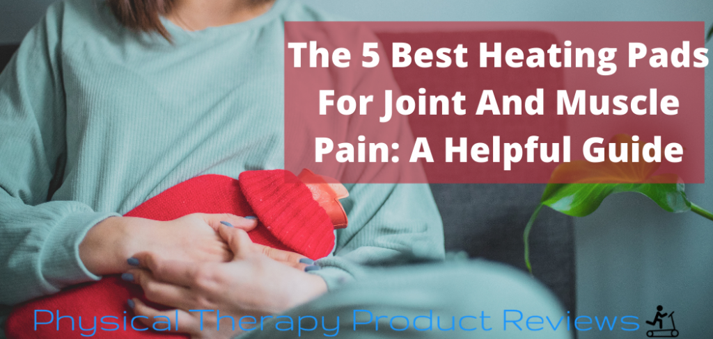 The 5 Best Heating Pad For Joint And Muscle Pain A Helpful Guide