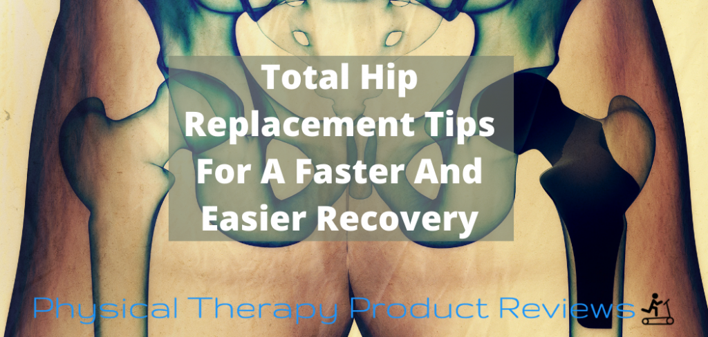 Total Hip Replacement Tips For A Faster And Easier Recovery