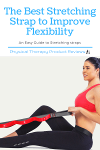 The Best Stretching Strap To Improve Flexibility and Decrease Pain