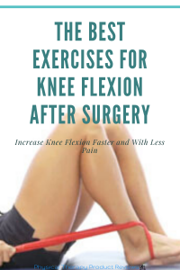 The Best Knee Flexion Exercises to Improve Knee Flexion After Surgery