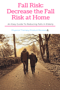 Fall Risk: An Easy Guide to Help Decrease Falls in the Eldery at Home