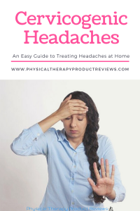 Cervicogenic Headaches: A Helpful Guide to Treating Headaches at Home