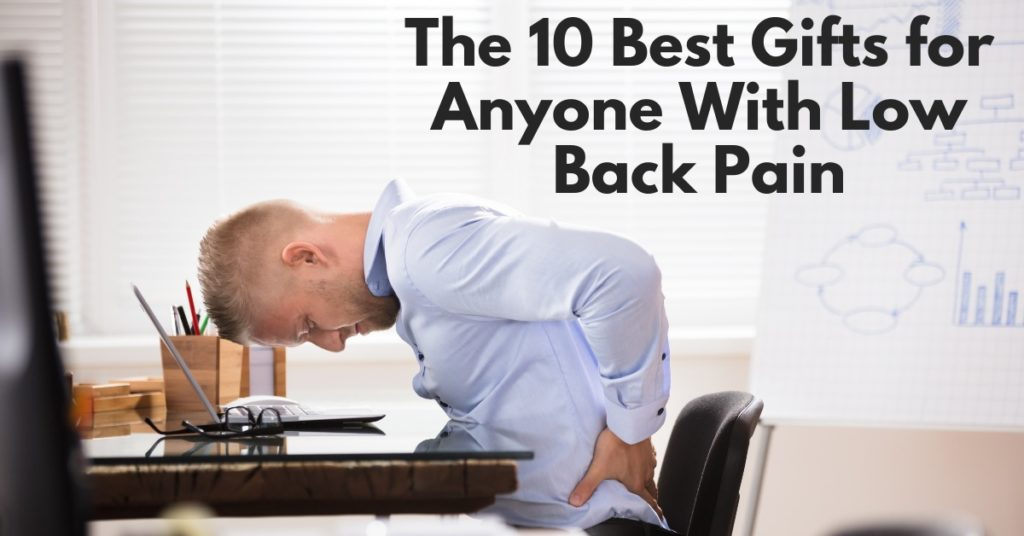 The 10 Best Gifts for Anyone with Low Back Pain