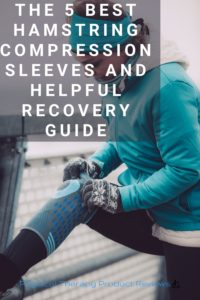 The 5 Best Compression Sleeves for Hamstring Sleeves and Helpful Recovery Guide