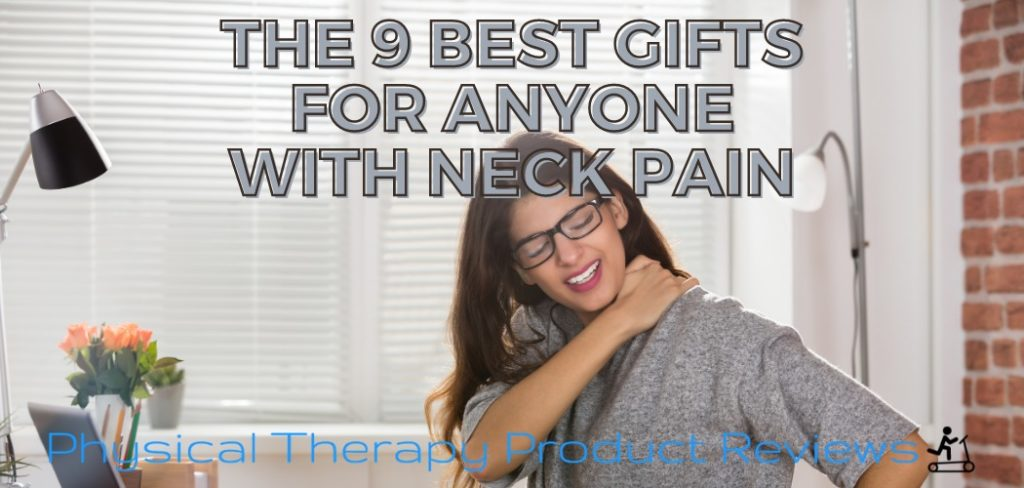9 Best Gifts for anyone with neck pain