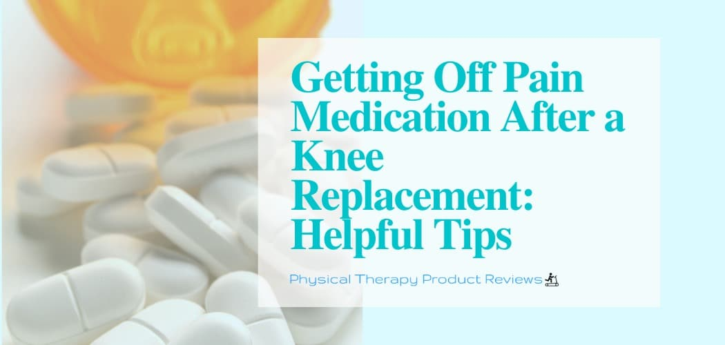 Getting off Pain Medication After a Knee Replacement