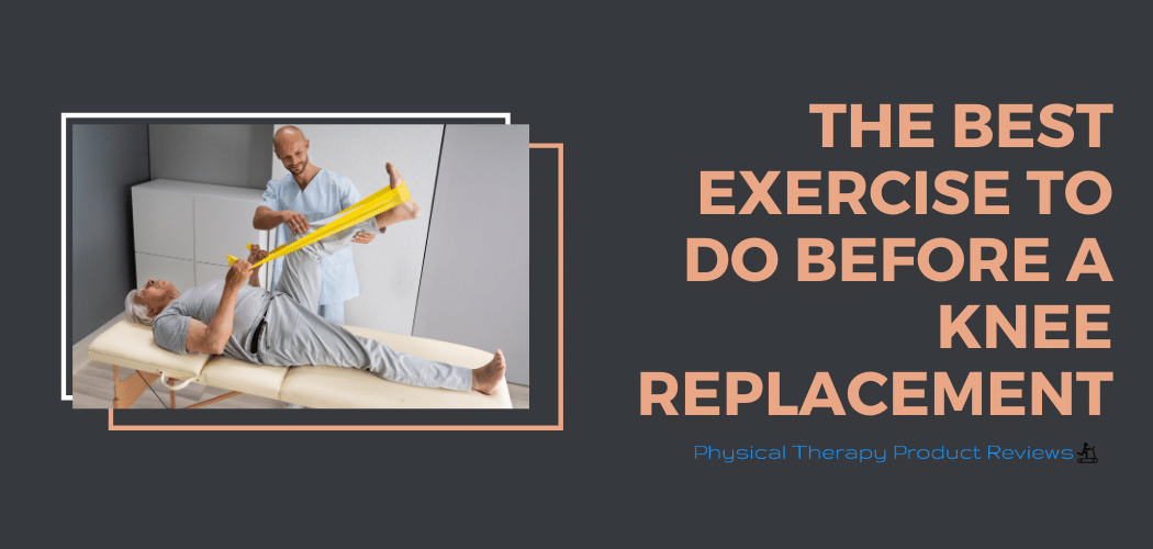 The Best Exercises to do before a knee replacement