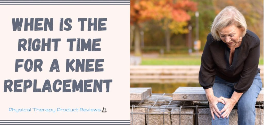when is the right time for a knee replacement