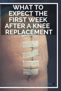 What to Expect the First Week After a Knee Replacement