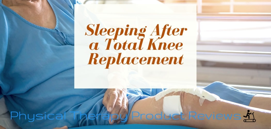 Sleeping after a total knee replacement