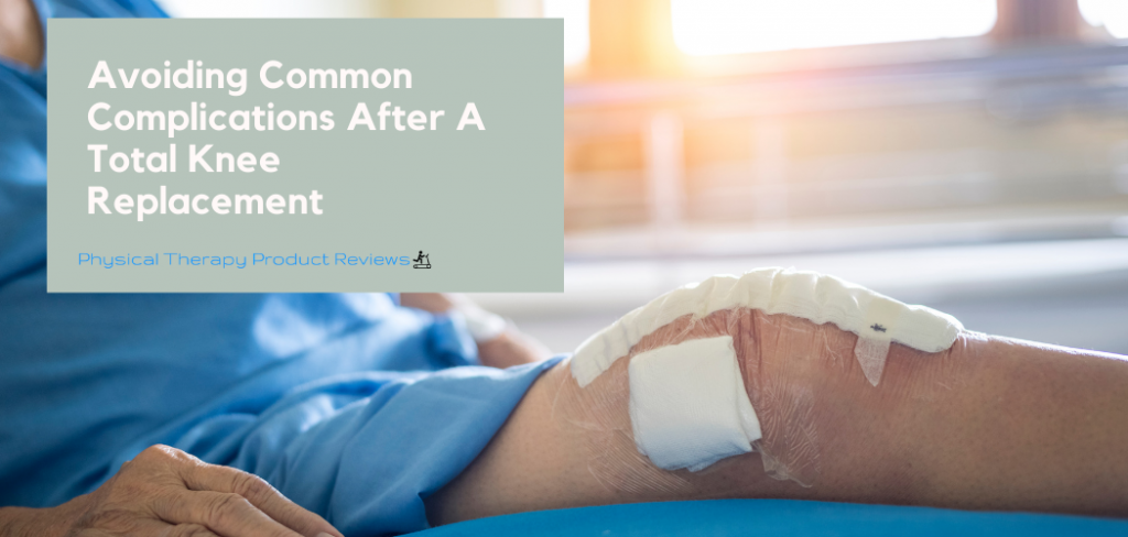 Avoiding Common Complications after total knee replacement