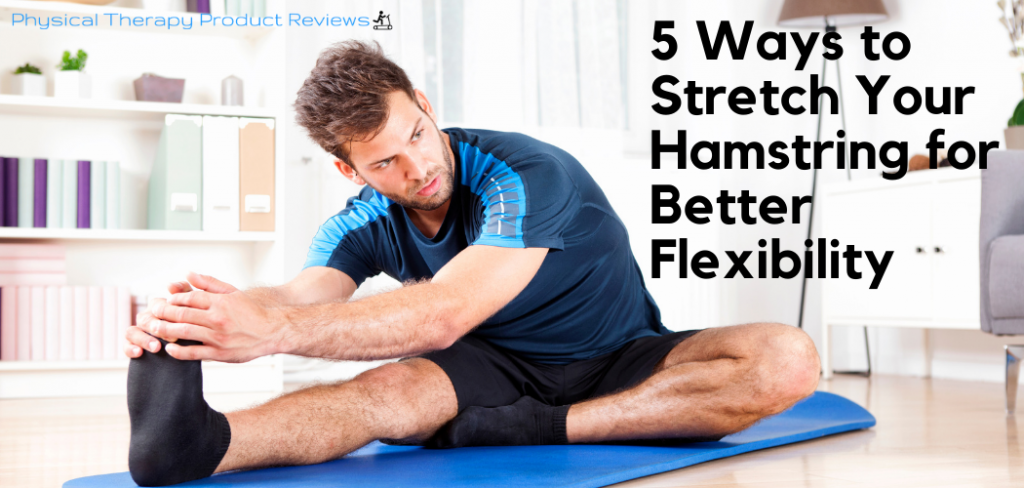 5 Ways to Stretch Your Hamstring for Better Flexibility