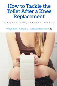 How to Tackle the Toilet After a Total Knee Replacement
