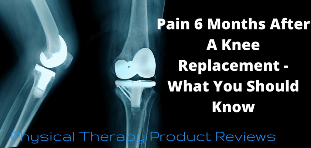 Pain 6 Months After A Knee Replacement