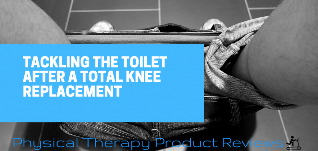 Using the bathroom after a total knee replacement