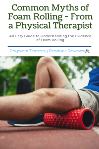 Common Myths About Foam Rolling - From a Physical Therapist