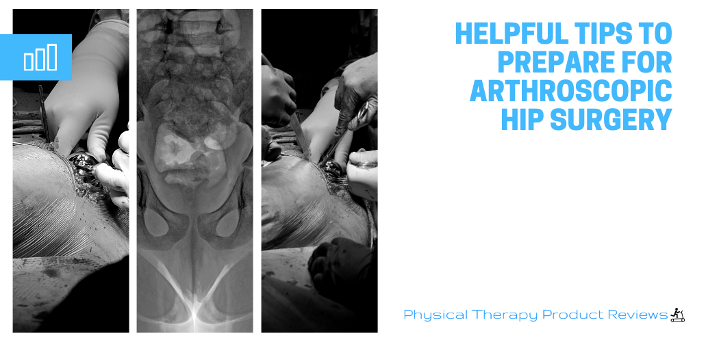 Helpful Tips to Prepare for Arthroscopic Hip Surgery