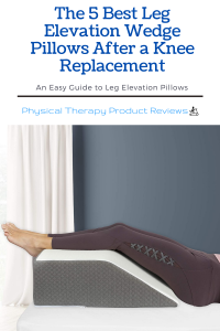 The 5 Best Leg Elevation Wedge Pillows After a Knee Replacement