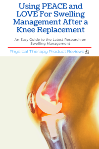 Using PEACE and LOVE For Swelling Management After a Knee Replacement