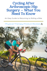 Cycling After Arthroscopic Hip Surgery – What You Need To Know