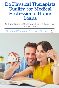 Do Physical Therapists Qualify for Medical Professional Home Loans