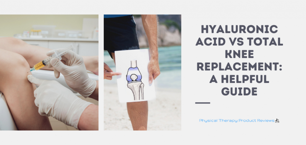 Hyaluronic Acid VS Total Knee Replacement A Helpful Guide