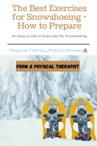 The Best Exercises for Snowshoeing - How to Prepare from a Physical Therapist