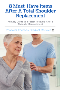 8 Must-Have Items After A Total Shoulder Replacement
