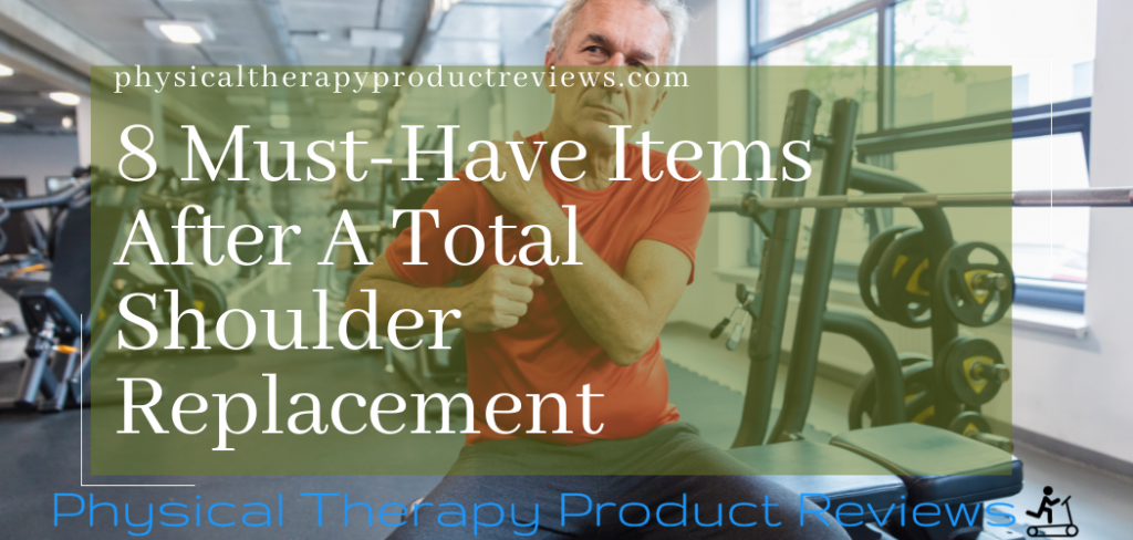 8 Must Have items after a total shoulder replacement