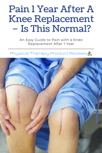 Pain 1 Year After A Knee Replacement – Is This Normal?