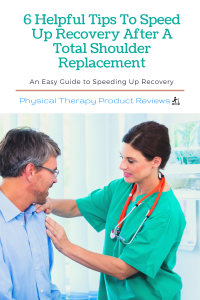6 Helpful Tips To Speed Up Recovery After A Total Shoulder Replacement