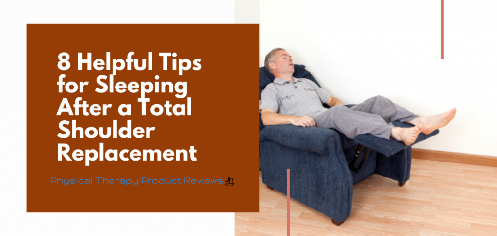 8 Helpful Tips for Sleeping After a Total Shoulder Replacement