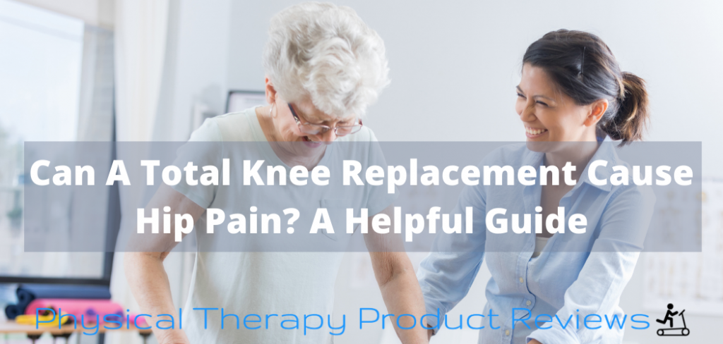 Can A Total Knee Replacement Cause Hip Pain?