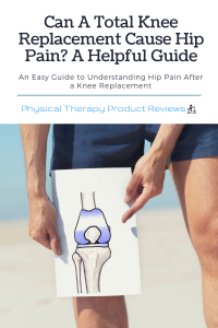 Can A Total Knee Replacement Cause Hip Pain A Helpful Guide