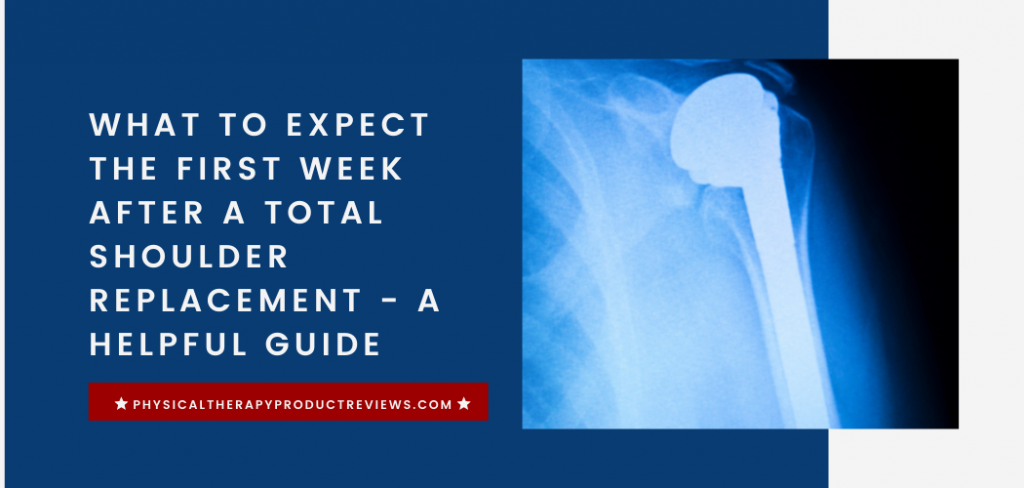 What to Expect the First Week After a Total Shoulder Replacement - A Helpful Guide