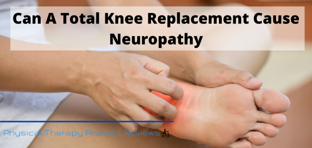 Can A Total Knee Replacement Cause Neuropathy - A Helpful Guide