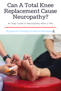 Can A Total Knee Replacement Cause Neuropathy