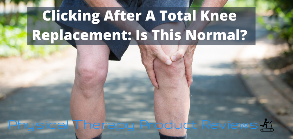 Clicking After A Total Knee Replacement Is This Normal