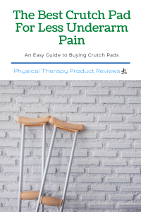 The Best Crutch Pad For Less Underarm Pain